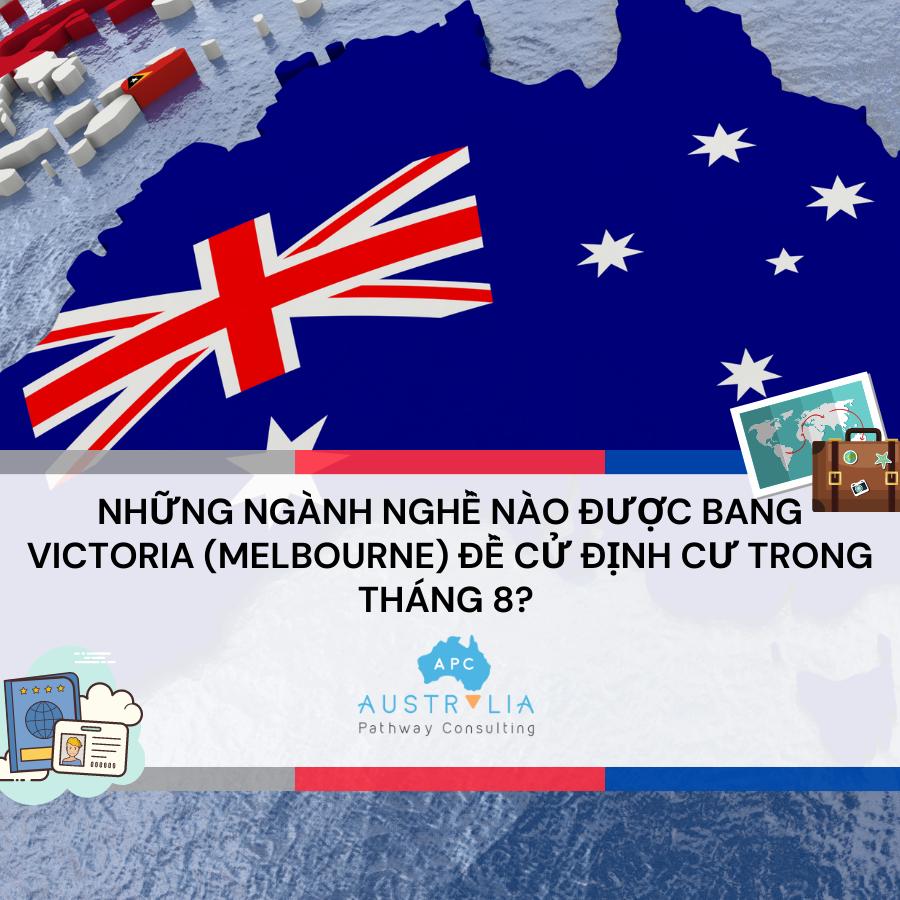 NHỮNG NGÀNH NGHỀ NÀO ĐƯỢC BANG VICTORIA (MELBOURNE) ĐỀ CỬ ĐỊNH CƯ TRONG THÁNG 8?